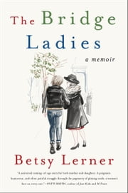 The Bridge Ladies - A Memoir ebook by Betsy Lerner