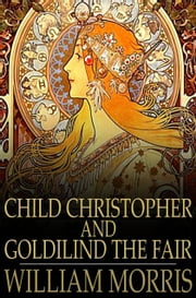 Child Christopher and Goldilind the Fair ebook by William Morris