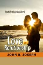 Love and Relationship: Holy Ghost School Series 4 ebook by John B. Joseph