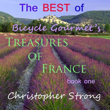 Best of Bicycle Gourmet's Treasures of France, The - Book One audiobook by Christopher Strong