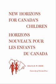 New Horizons for Canada's Children/Horizons Nouveaux pour les Enfants du Canada - Proceedings of the first Canadian Conference on Children/Deliberations de la premiere Conference Canadienna de l'Enfance ebook by B. Heise