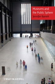 Museums and the Public Sphere ebook by Jennifer Barrett