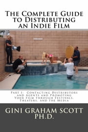 The Complete Guide to Distributing an Indie Film ebook by Gini Graham Scott