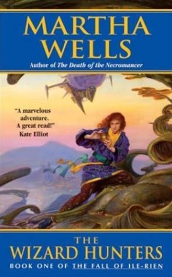 The Wizard Hunters - The Fall of Ile-Rien ebook by Martha Wells