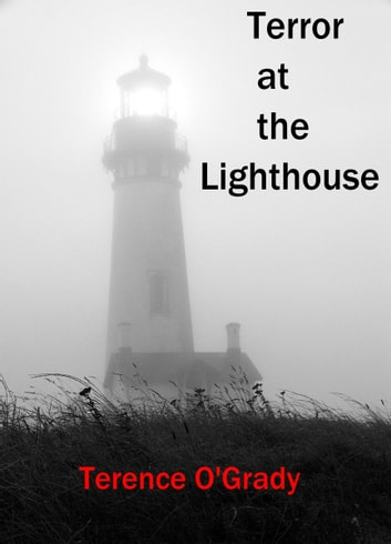 Terror at the Lighthouse ebook by Terence O'Grady