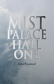 Mist Palace Hall One ebook by Boustead, Adam