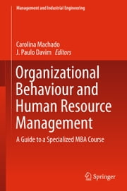 Organizational Behaviour and Human Resource Management - A Guide to a Specialized MBA Course ebook by Carolina Machado, J. Paulo Davim