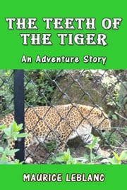 The Teeth of the Tiger - An Adventure Story ebook by Maurice Leblanc