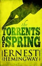 Torrents of Spring ebook by Ernest Hemingway