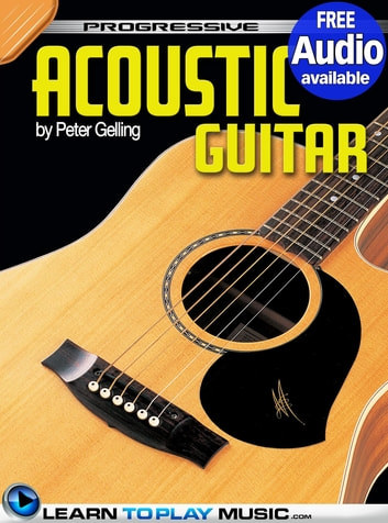 Acoustic Guitar Lessons for Beginners - Teach Yourself How to Play Guitar (Free Audio Available) ebook by LearnToPlayMusic.com,Peter Gelling