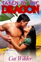 Taken by the Dragon eBook by Cat Wilder