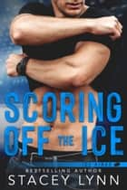 Scoring Off The Ice ebook by Stacey Lynn