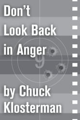 Don't Look Back in Anger - An Essay from Chuck Klosterman IV ebook by Chuck Klosterman