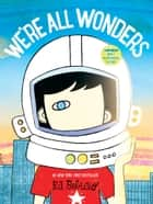 We're All Wonders ebook by R. J. Palacio
