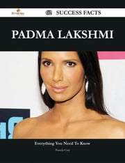 Padma Lakshmi 62 Success Facts - Everything you need to know about Padma Lakshmi ebook by Pamela Case