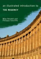 An Illustrated Introduction to the Regency ebook by Mike Rendell,Philippa Sutcliffe