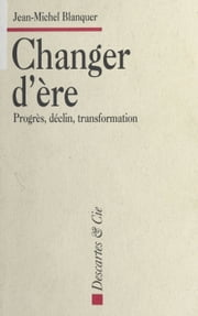 Changer d'ère : Progrès, déclin, transformation ebook by Jean-Michel Blanquer
