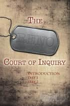 The Reno Court of Inquiry: Introduction, Day One and Day Two ebook by Ethan E. Harris