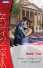 Pleasure, Pregnancy And A Proposition ebook by Heidi Rice