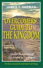 Overcomers' Guide to The Kingdom ebook by James Harman