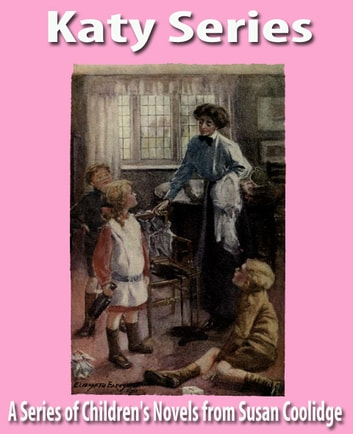 Katy Series - A Series of Children's Novels from Susan Coolidge ebook by Susan Coolidge