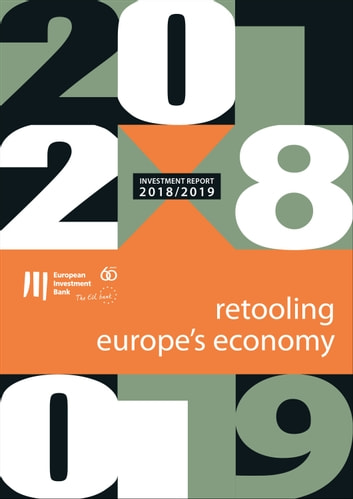 EIB Investment Report 2018/2019: Retooling Europe's economy eBook by