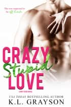 Crazy, Stupid Love ebook by K.L. Grayson