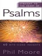 Straight to the Heart of Psalms - 60 Bite-Sized Insights ebook by Phil Moore