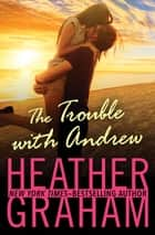 The Trouble with Andrew 電子書 by Heather Graham