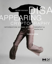 Disappearing Cryptography - Information Hiding: Steganography and Watermarking ebook by Peter Wayner