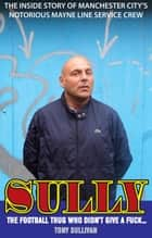 Sully - The Football Thug Who Didn't Give a Fuck ebook by Tony Sullivan