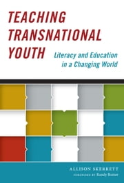 Teaching Transnational Youth—Literacy and Education in a Changing World ebook by Allison Skerrett