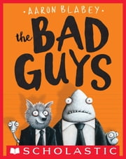 The Bad Guys (The Bad Guys #1) ebook by Aaron Blabey, Aaron Blabey
