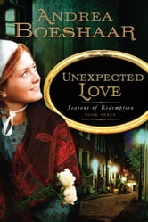 Unexpected Love - Seasons of Redemption, Book Three ebook by Andrea Boeshaar
