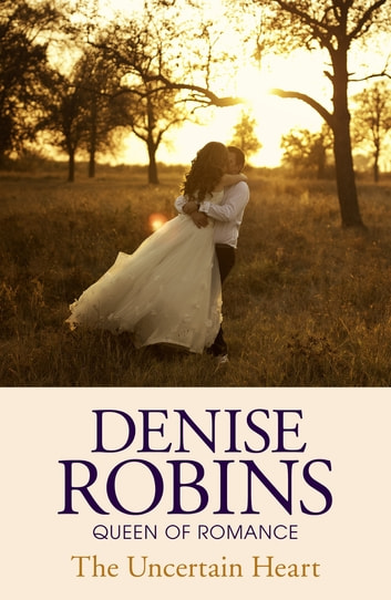 The Uncertain Heart eBook by Denise Robins
