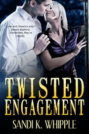 Twisted Engagement ebook by Sandi K. Whipple