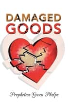 Damaged Goods ebook by Prophetess Gwen Phelps