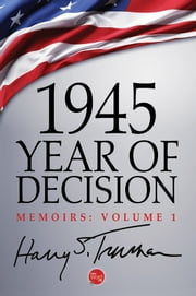 1945: Year of Decision ebook by Harry S. Truman