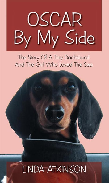 Oscar by My Side - The Story of a Tiny Dachshund and the Girl Who Loved the Sea ebook by Linda Atkinson
