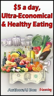 $5 a day, Ultra-Economical and Healthy Eating ebook by celal boz, Al Boz
