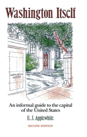 Washington Itself - An Informal Guide to the Capital of the United States ebook by E. J. Applewhite