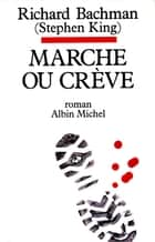 Marche ou crève ebook by Richard Bachman, France-Marie Watkins