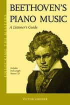 Beethoven's Piano Music - A Listener's Guide ebook by Victor Lederer