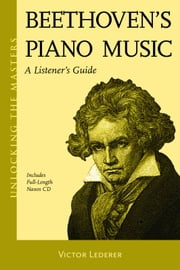 Beethoven's Piano Music - A Listener's Guide - Unlocking the Masters Series, No. 23 ebook by Victor Lederer