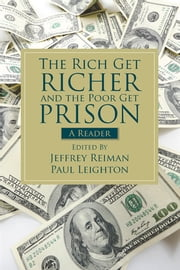 Rich Get Richer and the Poor Get Prison - A Reader ebook by Jeffrey Reiman,Paul Leighton