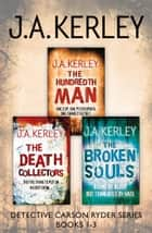 Detective Carson Ryder Thriller Series Books 1–3: The Hundredth Man, The Death Collectors, The Broken Souls ebook by J. A. Kerley