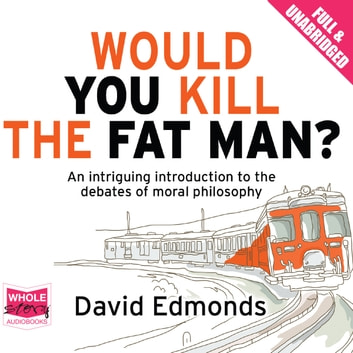 Would You Kill the Fat Man? audiobook by David Edmonds
