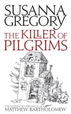 The Killer Of Pilgrims ebook by Susanna Gregory