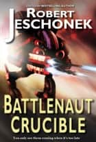 Battlenaut Crucible - A Military Scifi Epic ebook by Robert Jeschonek