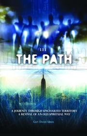111 the Path: A Journey Through Uncharted Territory, a Revival of an Old Spiritual Way ebook by Guy David Uriel